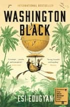 Washington Black - Shortlisted for the Man Booker Prize 2018 ebooks by Esi Edugyan