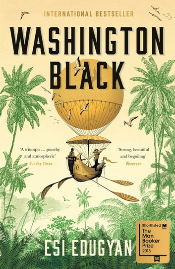 Washington Black - Shortlisted for the Man Booker Prize 2018 ebook by Esi Edugyan
