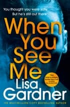 When You See Me - the top 10 bestselling thriller ebook by Lisa Gardner