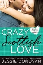 Crazy Scottish Love ebook by Jessie Donovan