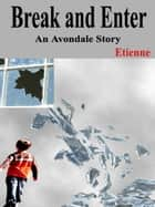 Break and Enter (an Avondale Story) ebook by Etienne