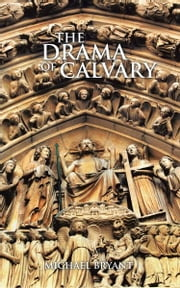 THE DRAMA OF CALVARY ebook by MICHAEL BRYANT