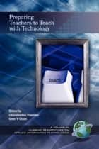 Preparing Teachers to Teach with Technology ebook by Charalambos Vrasidas,Gene V Glass