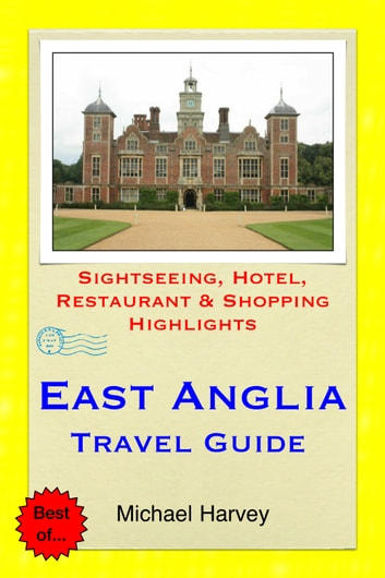 East Anglia (including Norfolk & Suffolk) Travel Guide - Sightseeing, Hotel, Restaurant & Shopping Highlights ebook by Michael Harvey