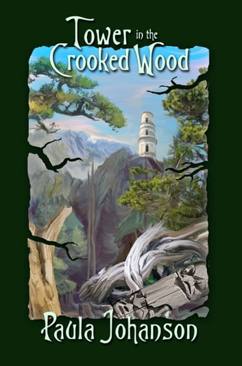 Tower in the Crooked Wood ebook by Paula Johanson