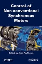 Control of Non-conventional Synchronous Motors ebook by Jean-Paul Louis