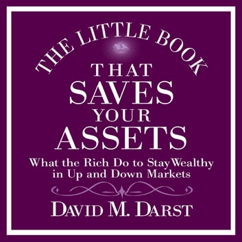 The Little Book That Saves Your Assets - What the Rich Do to Stay Wealthy in Up and Down Markets audiobook by David Darst