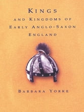 Kings and Kingdoms of Early Anglo-Saxon England ebook by Dr Barbara Yorke