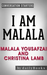 I Am Malala: by Malala Yousafzai and Christina Lamb | Conversation Starters ebook by Daily Books