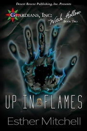 Up In Flames - Guardians Inc: Witch Hollow, #2 ebook by Esther Mitchell