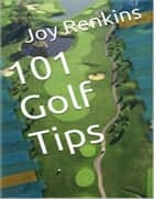 101 Golf Tips ebook by Joy Renkins