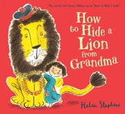 How to Hide a Lion from Grandma ebook by Helen Stephens