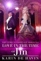 Love In The Time Of Jin (Book Three) - The Time Is Forever Series, #3 ebook by Karin De Havin