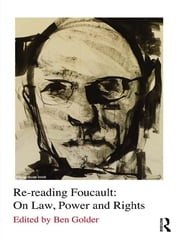 Re-reading Foucault: On Law, Power and Rights ebook by Ben Golder