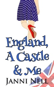 England, A Castle & Me ebook by Janni Nell