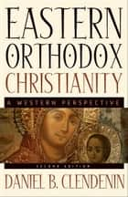 Eastern Orthodox Christianity ebook by Daniel B. Clendenin