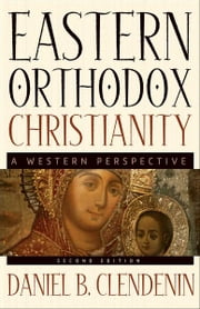 Eastern Orthodox Christianity - A Western Perspective ebook by Daniel B. Clendenin