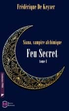 Siana Vampire Alchimique - Tome 1 - Feu secret ebook by Frédérique de Keyser