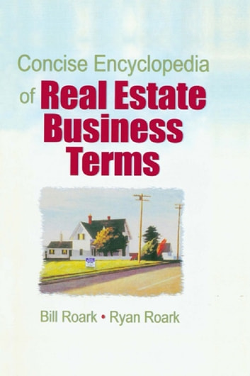 Concise Encyclopedia of Real Estate Business Terms ebook by William E. (Bill) Roark,William R. (Ryan) Roark