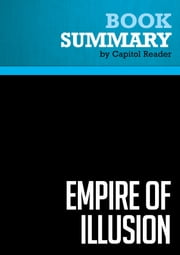 Summary of Empire of Illusion: The End of Literacy and the Triumph of Spectacle - Chris Hedges ebook by Capitol Reader