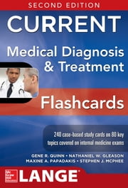 CURRENT Medical Diagnosis and Treatment Flashcards, 2E ebook by Gene Quinn,Nathaniel Gleason,Maxine Papadakis,Stephen J. McPhee