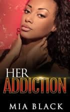 Her Addiction - Her Addiction Series, #1 ebook by