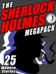 The Sherlock Holmes Megapack: 25 Modern Tales by Masters - 25 Modern Tales by Masters ebook by Michael Kurland,Mike Resnick,Kristine Kathryn Rusch,Richard A. Lupoff,Robert J. Sawyer,Gary Lovisi