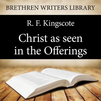 Christ as seen in the Offerings audiobook by R. F. Kingscote