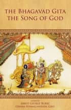 The Bhagavad Gita: The Song of God ebook by Abbot George Burke (Swami Nirmalananda Giri)