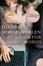 At A Loss For Words - A Post-Romantic Novel ebook by Diane Schoemperlen
