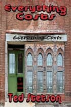 Everything Costs ebook by Ted Stetson