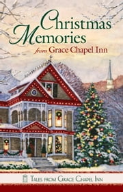Christmas Memories at Grace Chapel Inn ebook by Compiled, Compiled