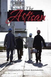 The Artisan ebook by Ndabaethethwa Alfred Matshebelele