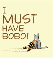I Must Have Bobo! ebook by Eileen Rosenthal,Marc Rosenthal