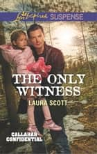 The Only Witness ebook by Laura Scott