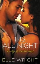 His All Night ebook by Elle Wright