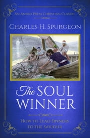 The Soul Winner (Updated Edition) - How to Lead Sinners to the Saviour ebook by Charles H. Spurgeon
