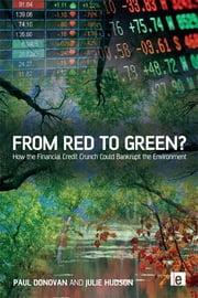 From Red to Green? - How the Financial Credit Crunch Could Bankrupt the Environment ebook by Paul Donovan,Julie Hudson