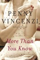 More Than You Know ebook by Penny Vincenzi