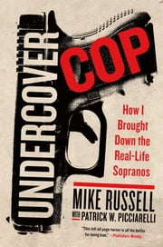 Undercover Cop - How I Brought Down the Real-Life Sopranos ebook by Mike Russell,Patrick W. Picciarelli