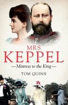 Mrs Keppel - Mistress to the King ebook by Tom Quinn