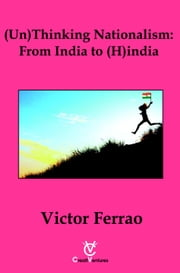 (Un) Thinking Nationalism: From India to (H)india ebook by Victor Ferrao
