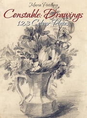Constable: Drawings 123 Colour Plates ebook by Maria Peitcheva