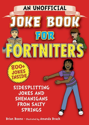 An Unofficial Joke Book for Fortniters - Sidesplitting Jokes and Shenanigans from Salty Springs ebook by Brian Boone
