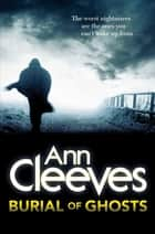 Burial of Ghosts ebook by Ann Cleeves