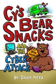 Cy's Bear Snacks and the Cyber Attack ebook by Dalen Keys