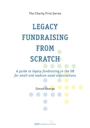 Legacy Fundraising from Scratch ebook by Simon George