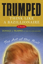Trumped - Think Like a Bazillionaire ebook by John Boswell