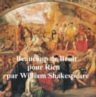 Beaucoup de Bruit pour Rien (Much Ado About Nothing in French) ebook by William Shakespeare