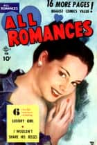 All Romances, Volume 4, Luxury Girl ebook by Yojimbo Press LLC, Ace Comics, Alice Kirkpatrick